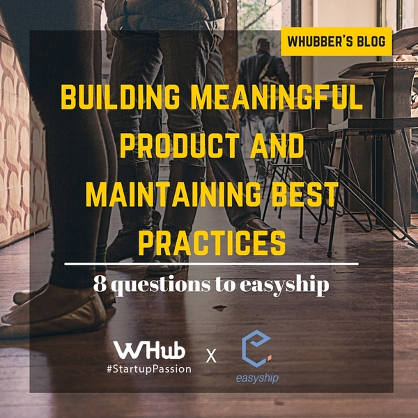 8 questions to easyship - building meaningful product and  maintaining best practices.
