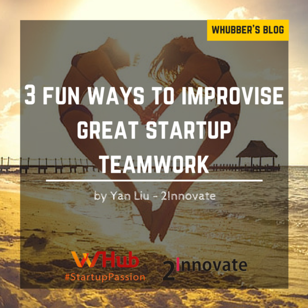 3 fun ways to improvise great start-up teamwork