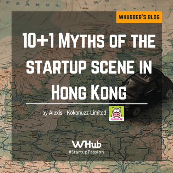 10+1 Myths of the Startup Scene in Hong Kong