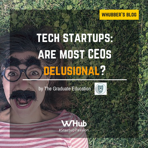 Tech Startups: Are Most CEOs Delusional?